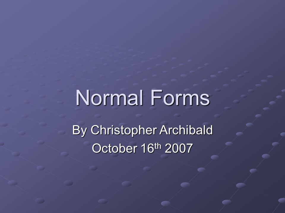 Normal Forms By Christopher Archibald October 16 th 2007