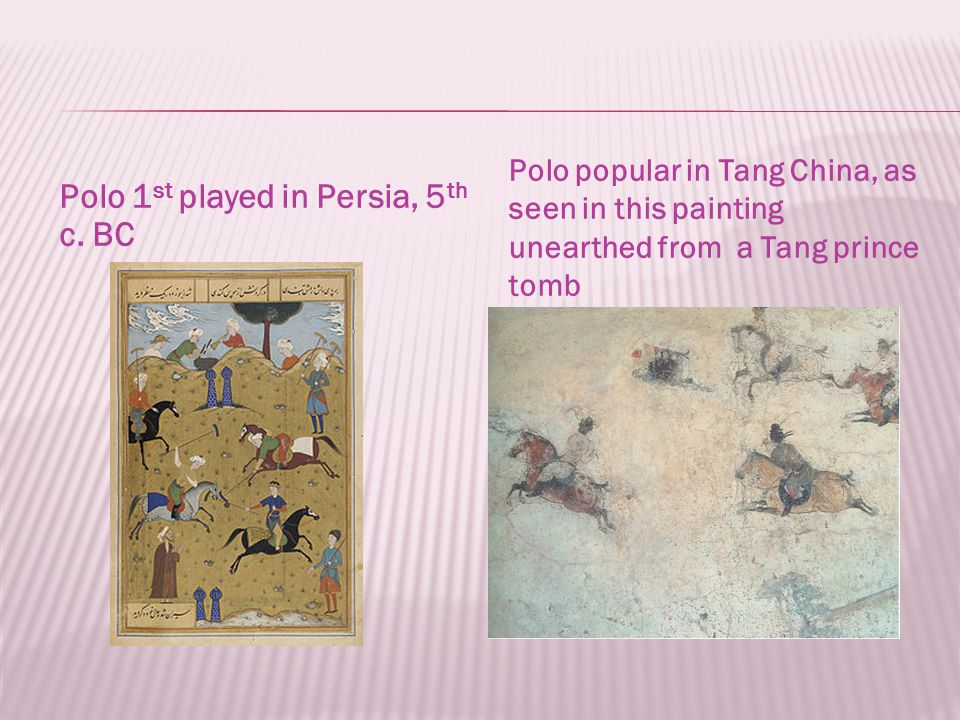 Polo 1 st played in Persia, 5 th c.