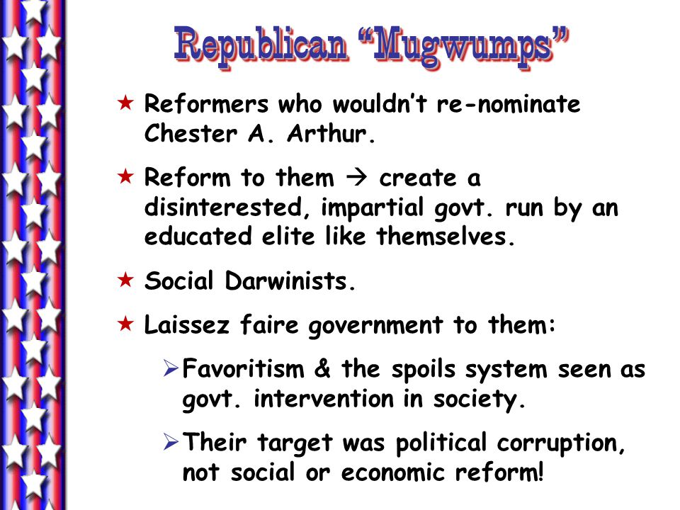 Republican Mugwumps  Reformers who wouldn't re-nominate Chester A.