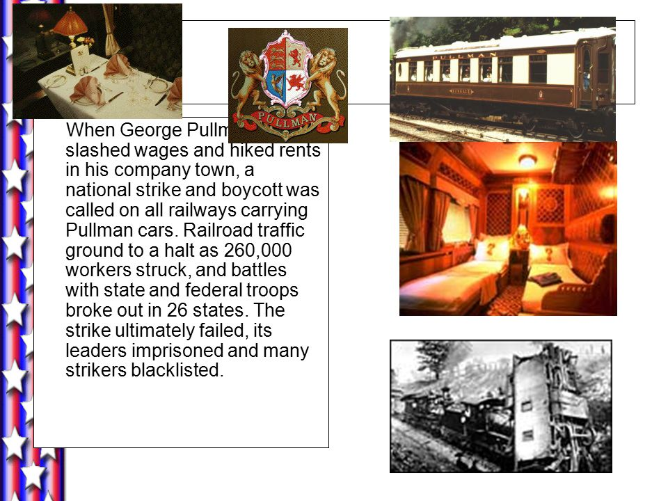 When George Pullman slashed wages and hiked rents in his company town, a national strike and boycott was called on all railways carrying Pullman cars.