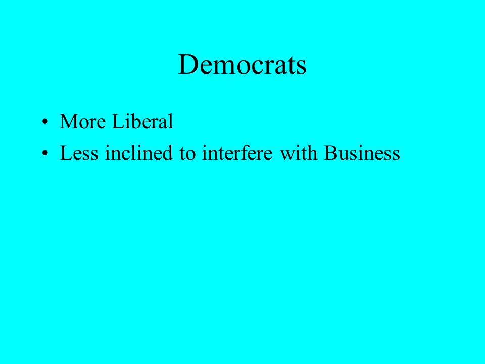 Democrats More Liberal Less inclined to interfere with Business