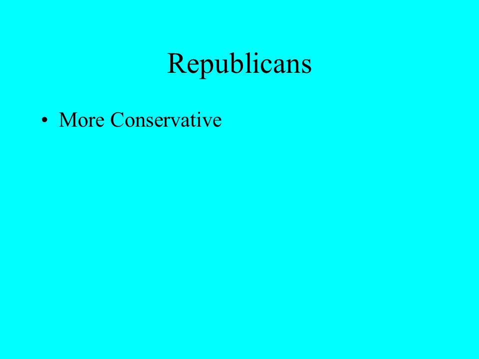 More Conservative