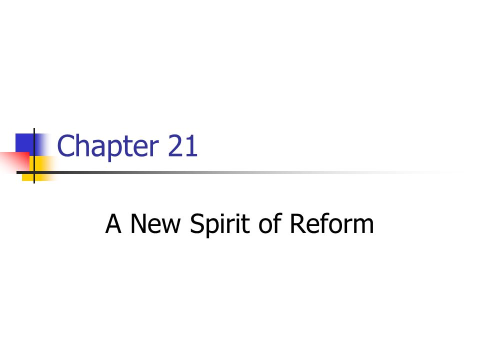 Chapter 21 A New Spirit of Reform