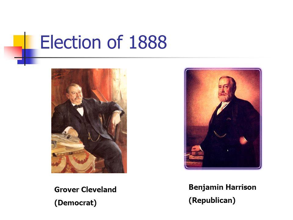Election of 1888 Grover Cleveland (Democrat) Benjamin Harrison (Republican)