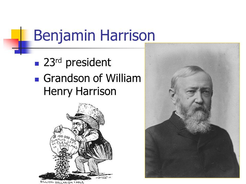 Benjamin Harrison 23 rd president Grandson of William Henry Harrison