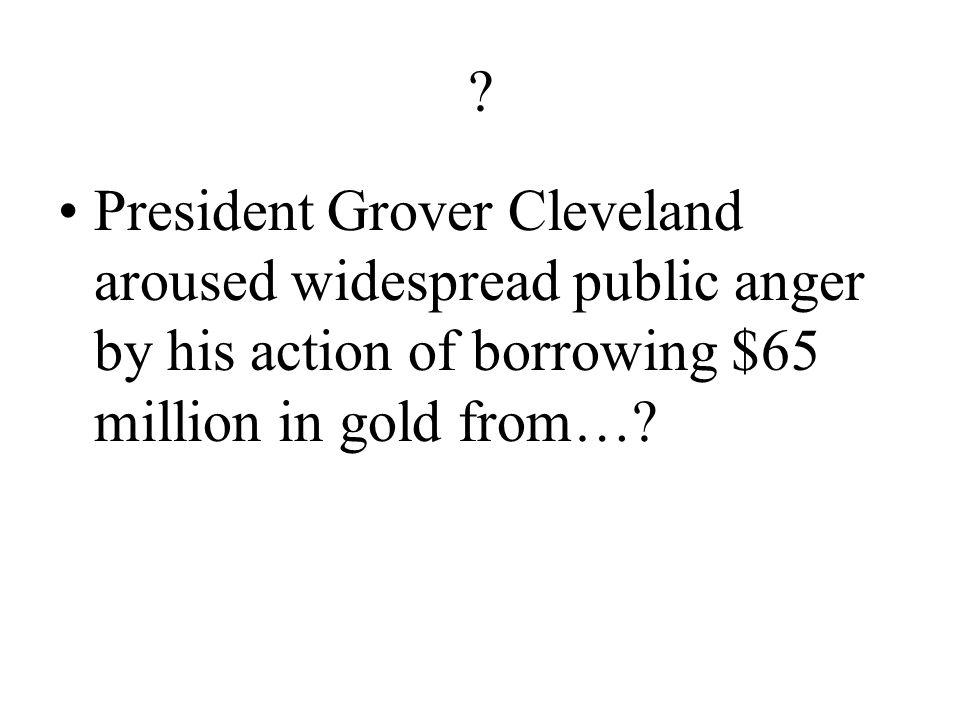 ? What was the fear that primarily drove President Cleveland s hostility to silver and silver- backed currency?