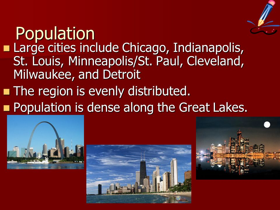 Population Large cities include Chicago, Indianapolis, St.