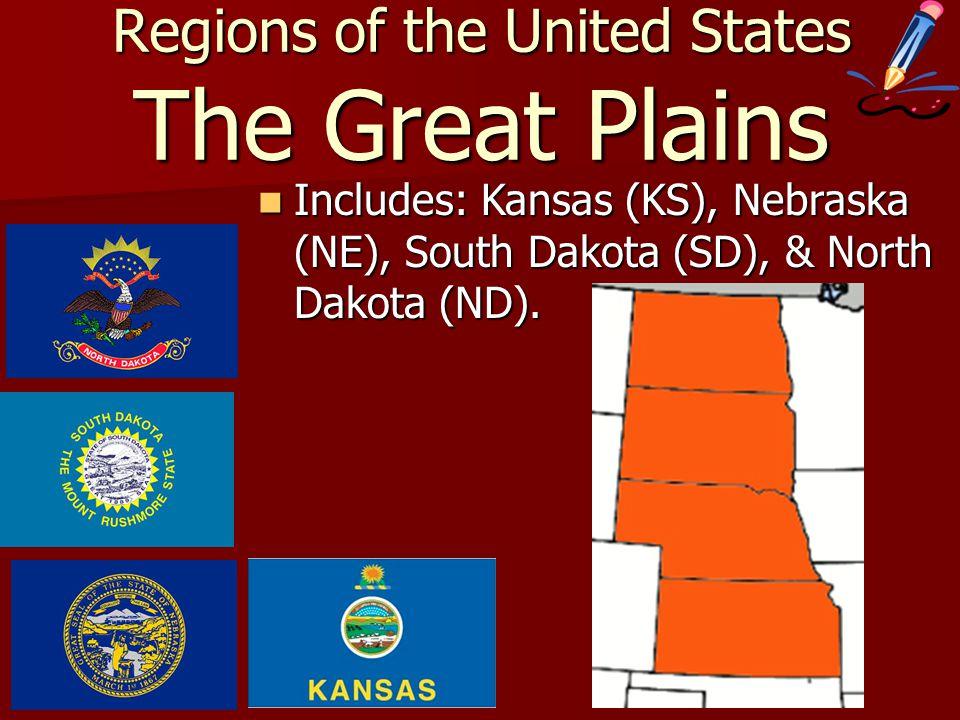 Regions of the United States The Great Plains Includes: Kansas (KS), Nebraska (NE), South Dakota (SD), & North Dakota (ND).