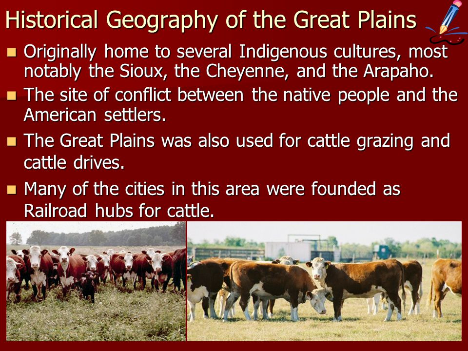 Historical Geography of the Great Plains Originally home to several Indigenous cultures, most notably the Sioux, the Cheyenne, and the Arapaho. Origin