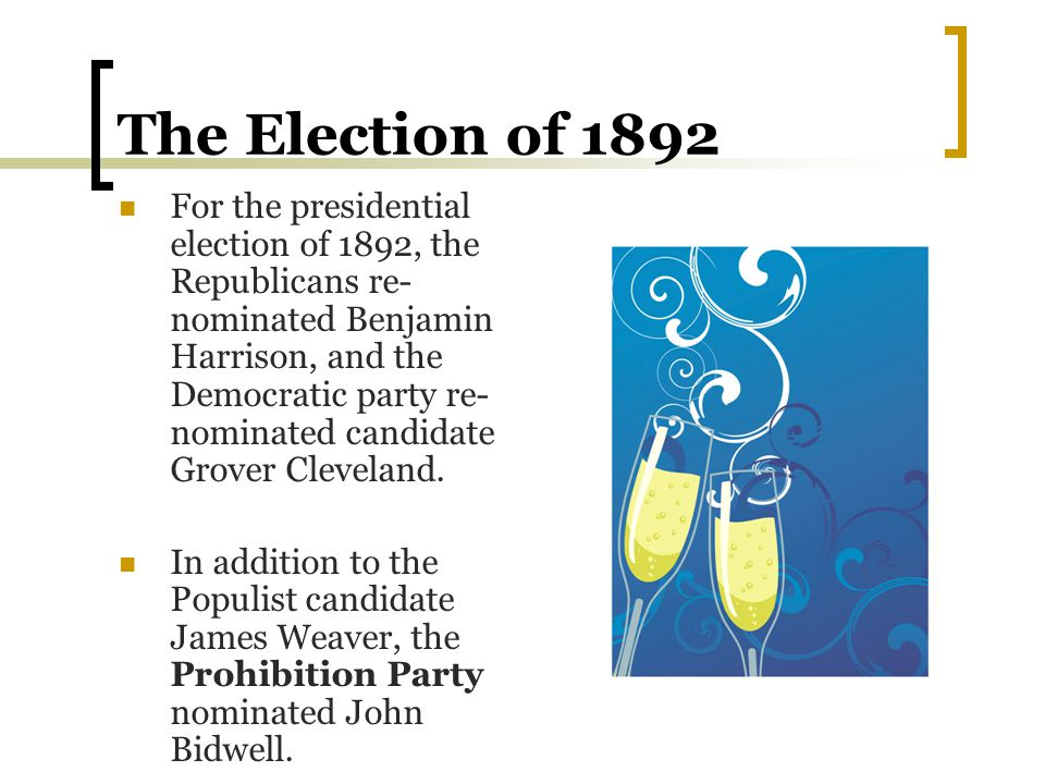 The Election of 1892 For the presidential election of 1892, the Republicans re- nominated Benjamin Harrison, and the Democratic party re- nominated ca
