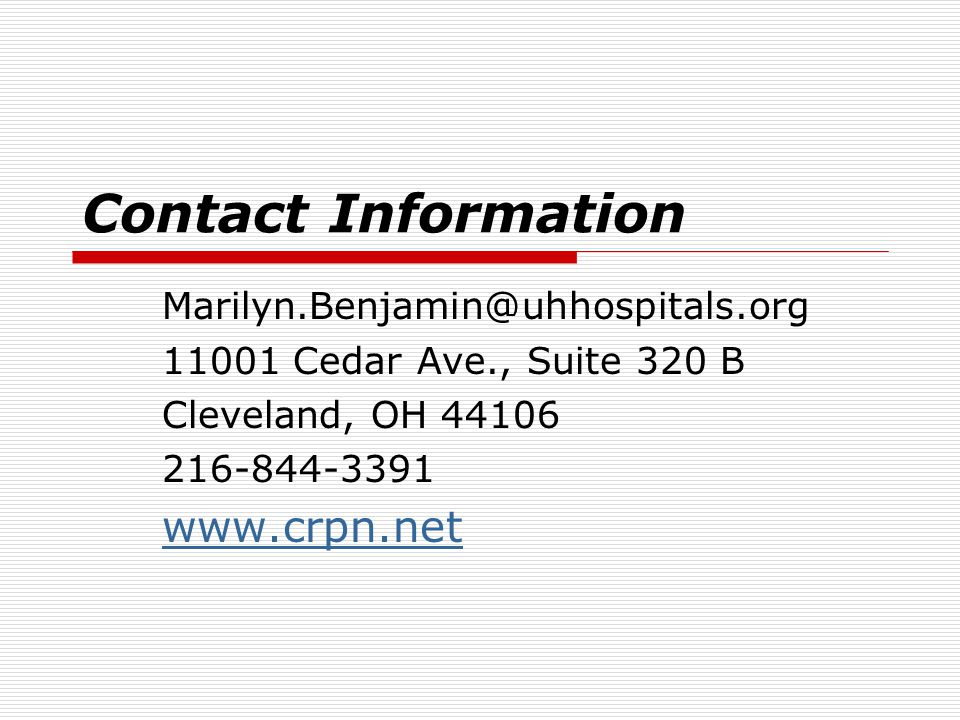 Contact Information Marilyn.Benjamin@uhhospitals.org 11001 Cedar Ave., Suite 320 B Cleveland, OH 44106 216-844-3391 www.crpn.net