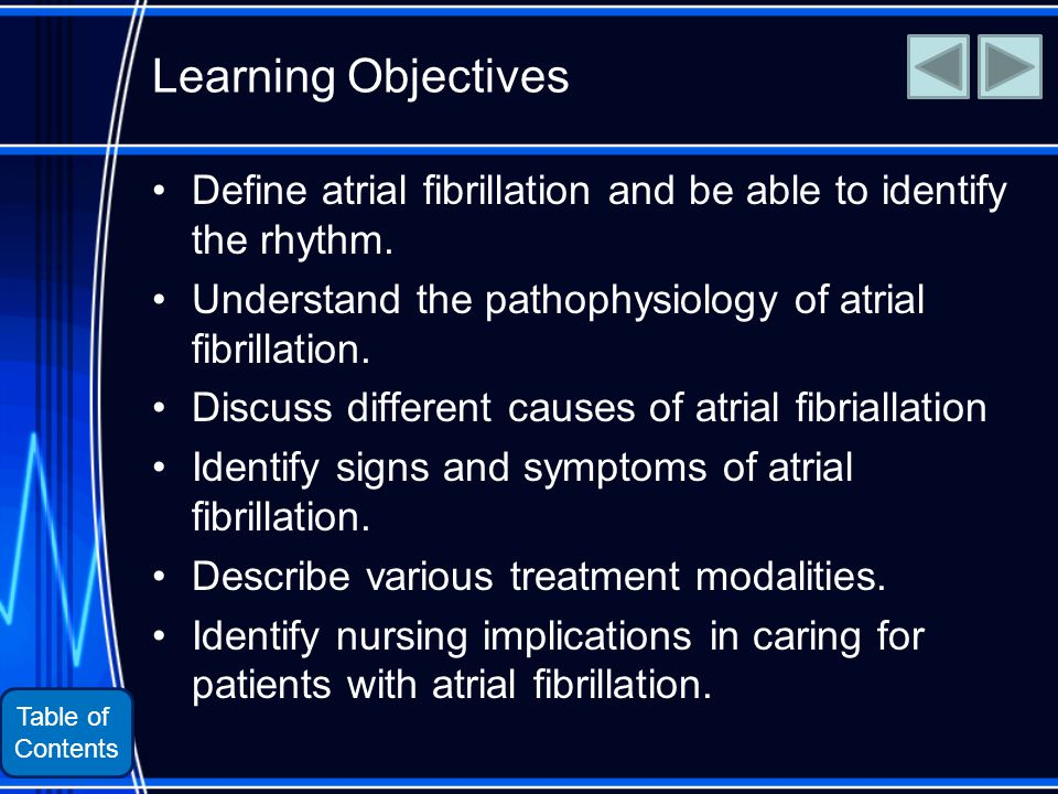Table of Contents Learning Objectives Define atrial fibrillation and be able to identify the rhythm.