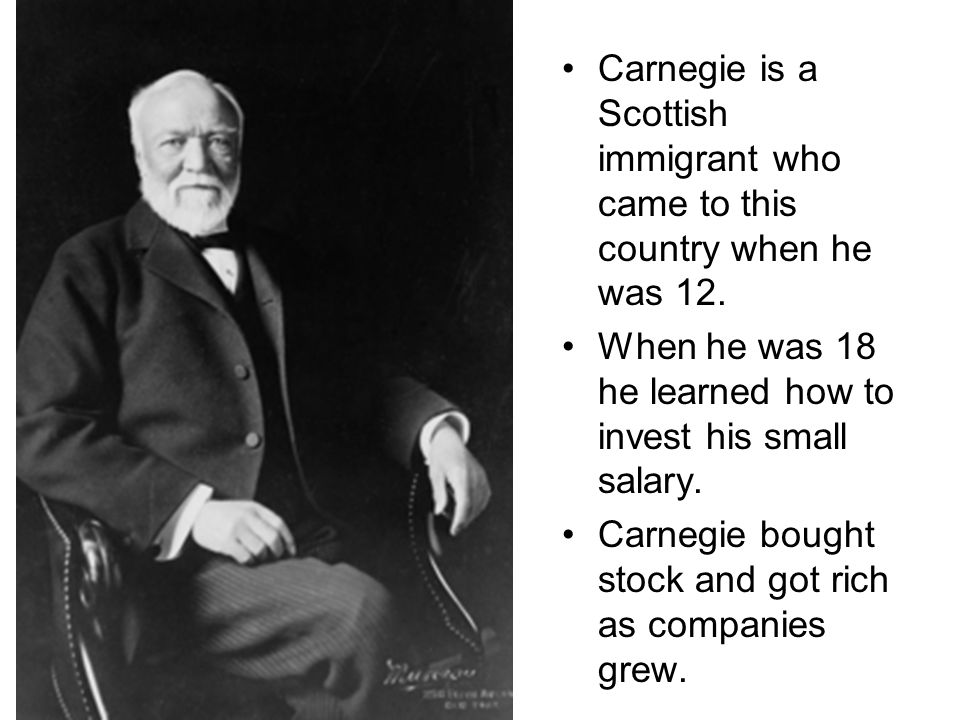 Carnegie is a Scottish immigrant who came to this country when he was 12.