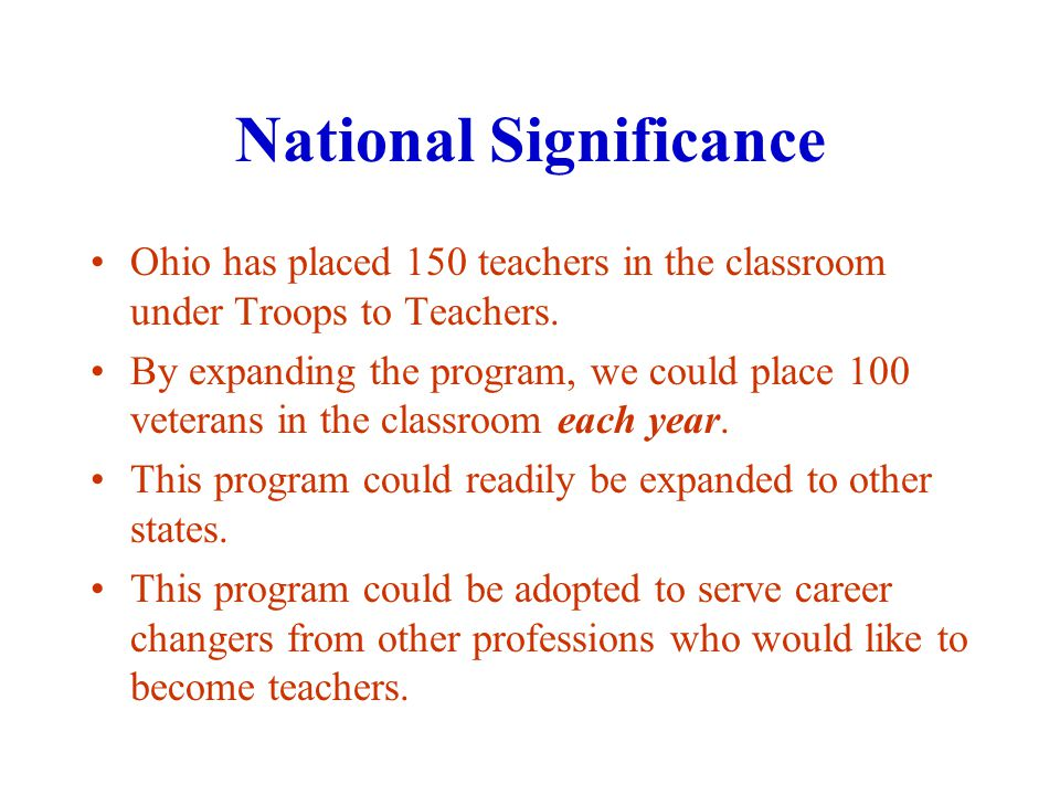 National Significance Ohio has placed 150 teachers in the classroom under Troops to Teachers.