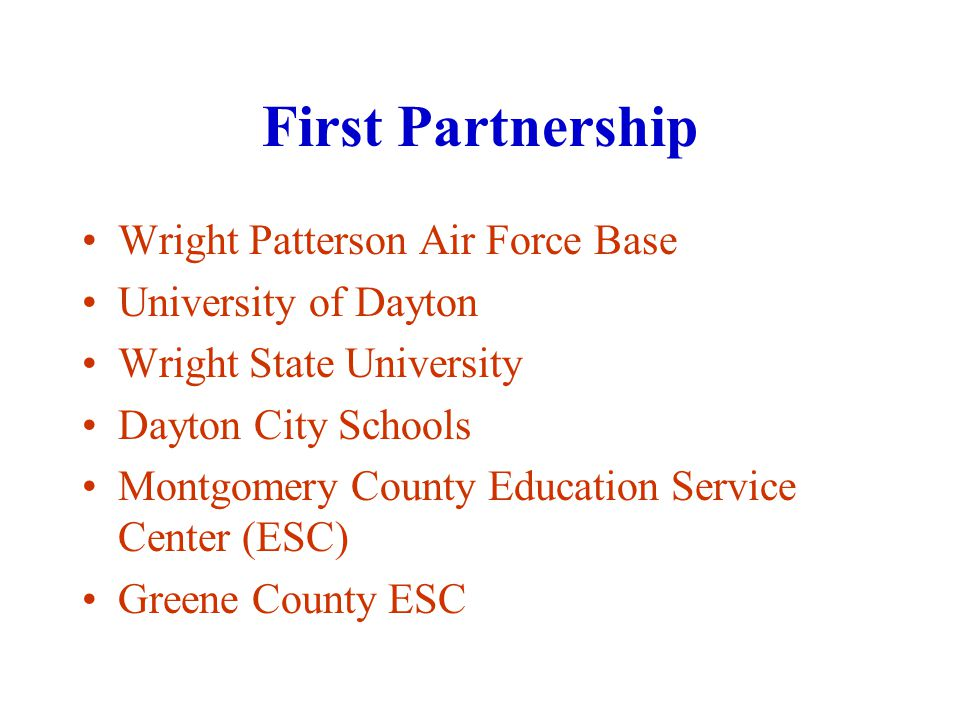 First Partnership Wright Patterson Air Force Base University of Dayton Wright State University Dayton City Schools Montgomery County Education Service Center (ESC) Greene County ESC