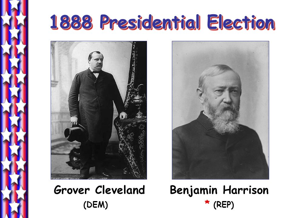 1888 Presidential Election Grover Cleveland Benjamin Harrison (DEM) * (REP)