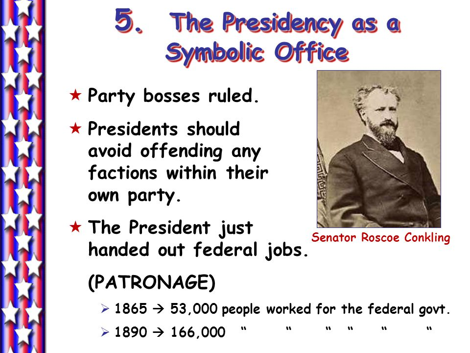 5. The Presidency as a Symbolic Office  Party bosses ruled.