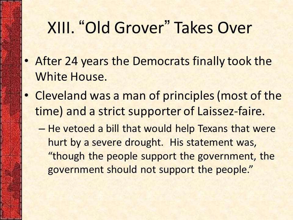 XIII. Old Grover Takes Over After 24 years the Democrats finally took the White House.