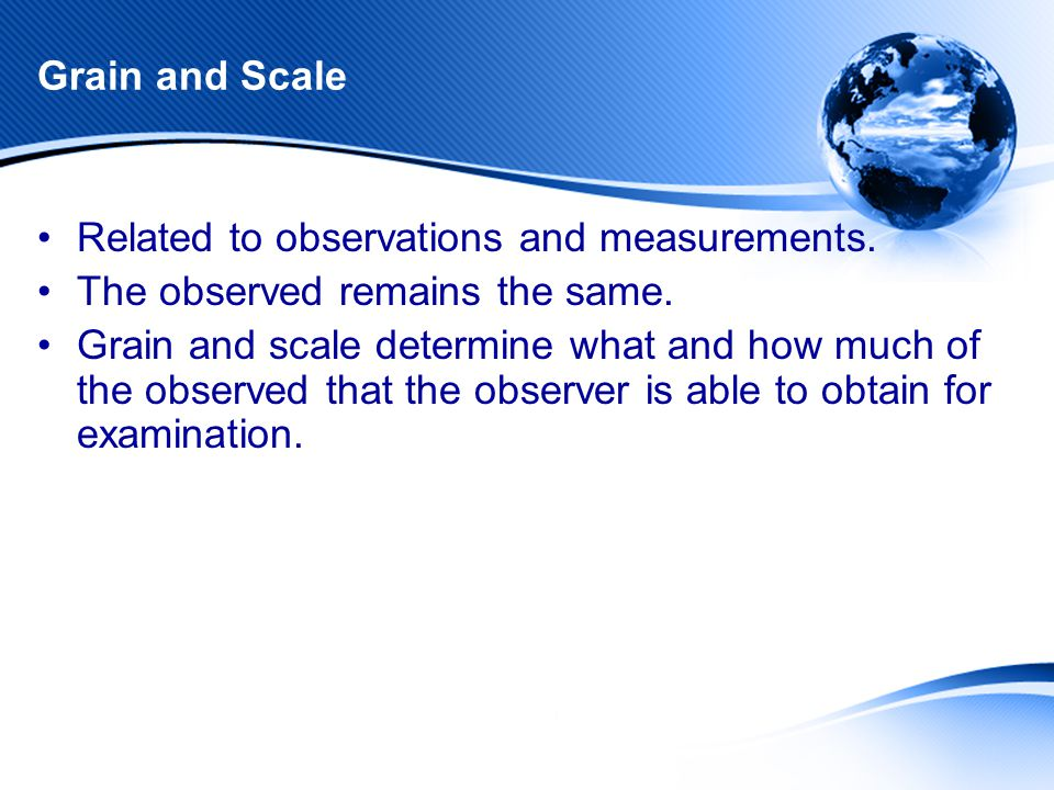 Grain and Scale Related to observations and measurements.