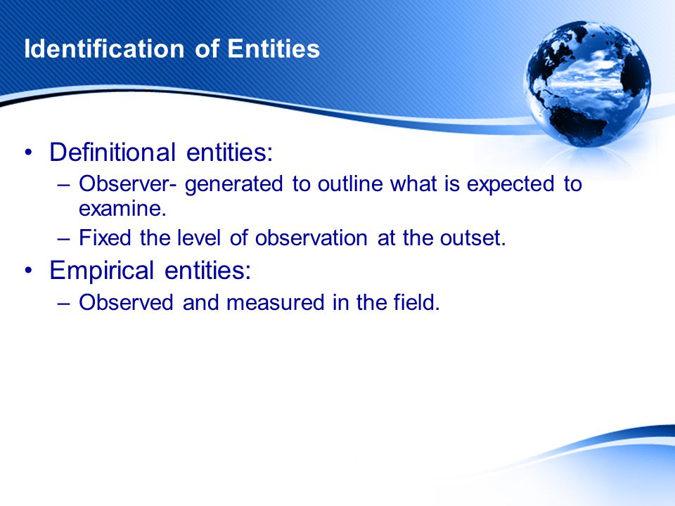 Identification of Entities Definitional entities: –Observer- generated to outline what is expected to examine.