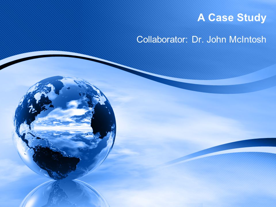 A Case Study Collaborator: Dr. John McIntosh