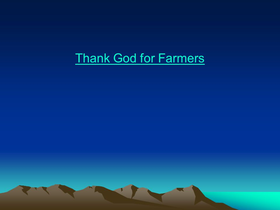 Thank God for Farmers