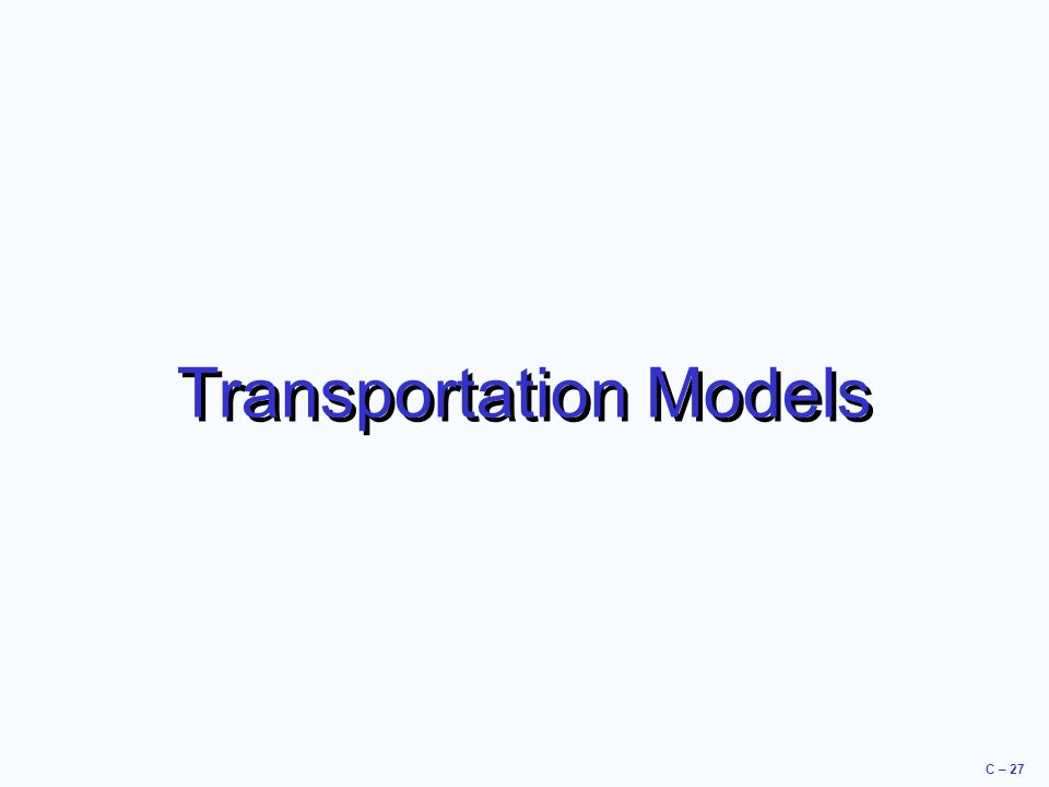 C – 27 Transportation Models