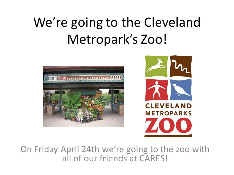 We're going to the Cleveland Metropark's Zoo.