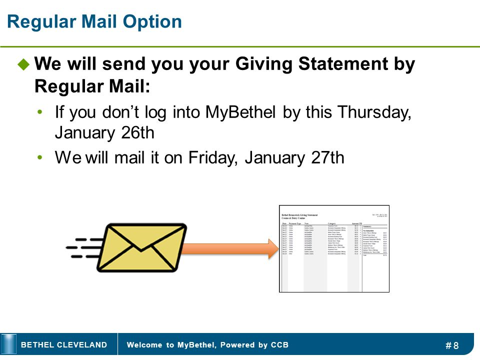 Welcome to MyBethel, Powered by CCBBETHEL CLEVELAND Regular Mail Option  We will send you your Giving Statement by Regular Mail: If you don't log into MyBethel by this Thursday, January 26th We will mail it on Friday, January 27th # 8