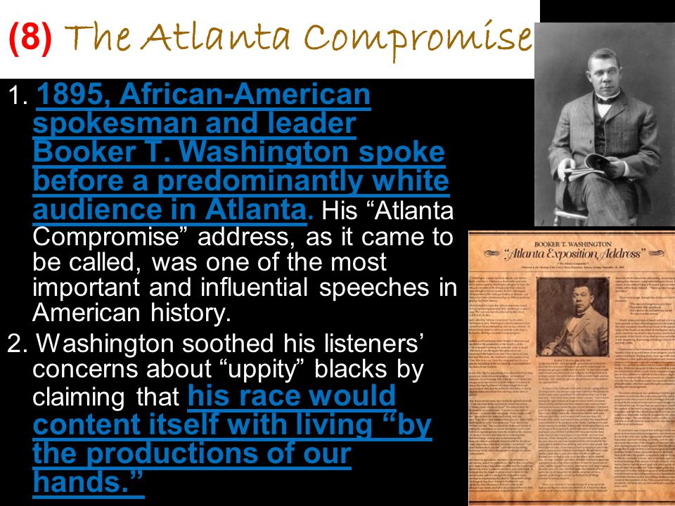 (8) The Atlanta Compromise 1. 1895, African-American spokesman and leader Booker T.