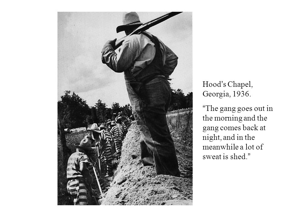 "Hood's Chapel, Georgia, 1936. ""The gang goes out in the morning and the gang comes back at night, and in the meanwhile a lot of sweat is shed."""