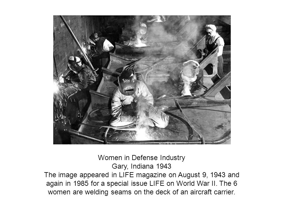 Women in Defense Industry Gary, Indiana 1943 The image appeared in LIFE magazine on August 9, 1943 and again in 1985 for a special issue LIFE on World War II.
