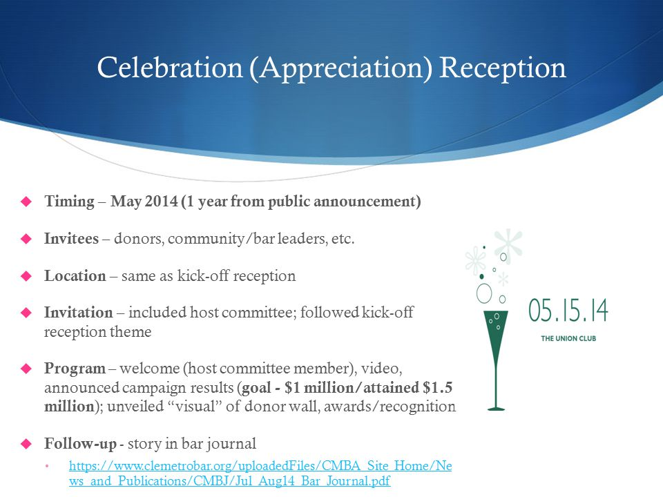 Celebration (Appreciation) Reception  Timing – May 2014 (1 year from public announcement)  Invitees – donors, community/bar leaders, etc.