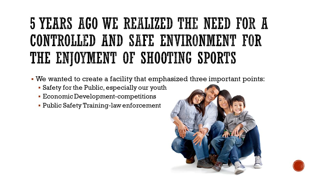  We wanted to create a facility that emphasized three important points:  Safety for the Public, especially our youth  Economic Development-competitions  Public Safety Training-law enforcement