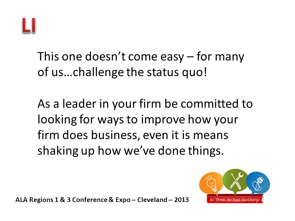 ALA Regions 1 & 3 Conference & Expo – Cleveland – 2013 This one doesn't come easy – for many of us…challenge the status quo.