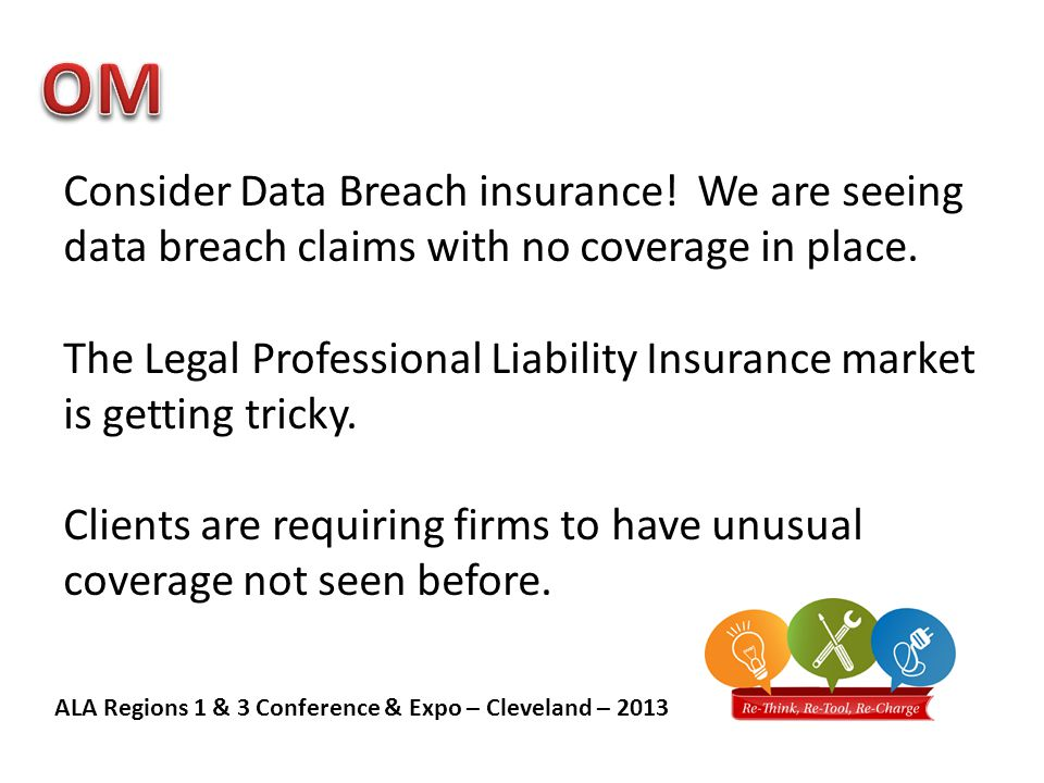 ALA Regions 1 & 3 Conference & Expo – Cleveland – 2013 Consider Data Breach insurance.