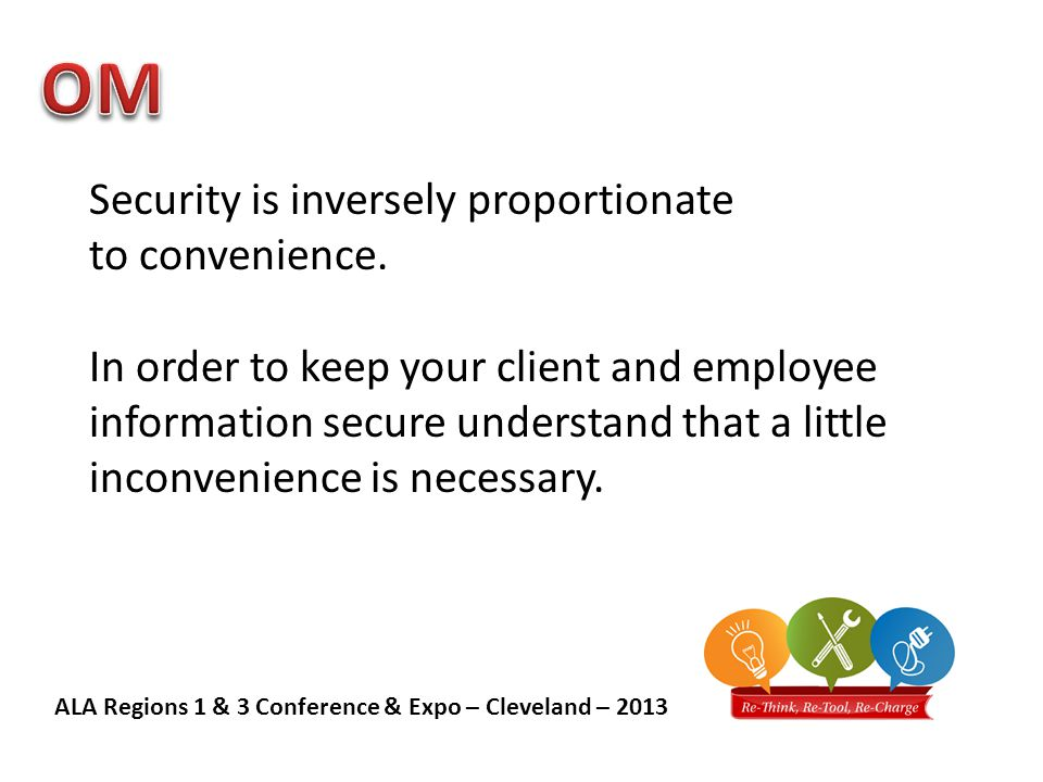 ALA Regions 1 & 3 Conference & Expo – Cleveland – 2013 Security is inversely proportionate to convenience.