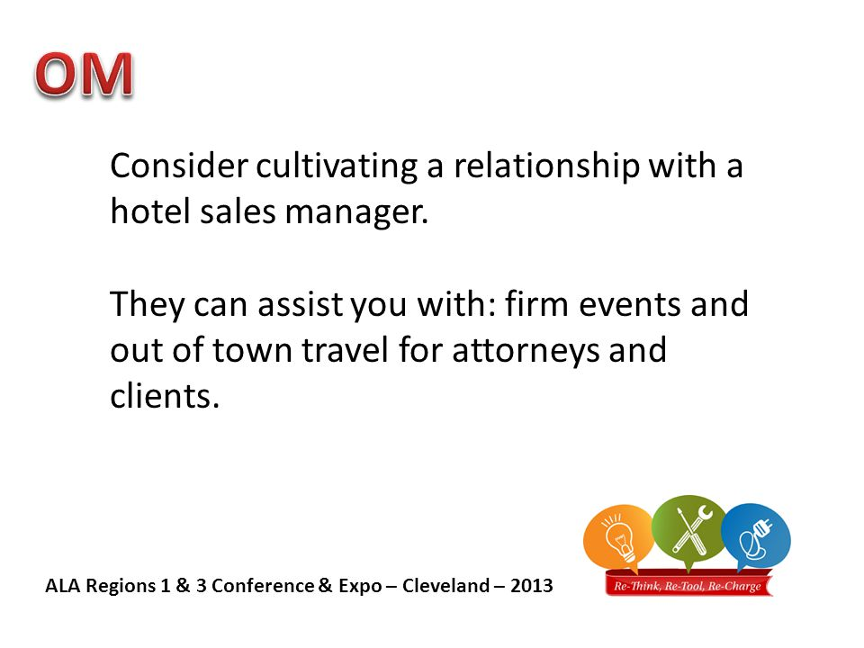 ALA Regions 1 & 3 Conference & Expo – Cleveland – 2013 Consider cultivating a relationship with a hotel sales manager.