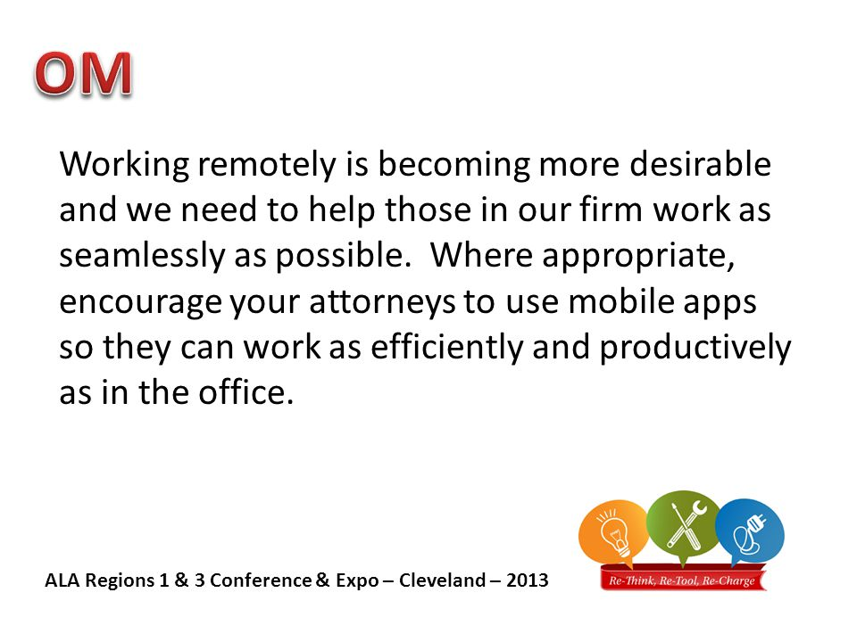 ALA Regions 1 & 3 Conference & Expo – Cleveland – 2013 Working remotely is becoming more desirable and we need to help those in our firm work as seamlessly as possible.