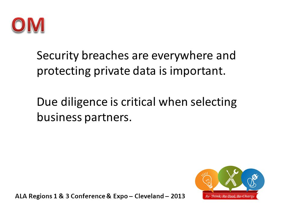 ALA Regions 1 & 3 Conference & Expo – Cleveland – 2013 Security breaches are everywhere and protecting private data is important.