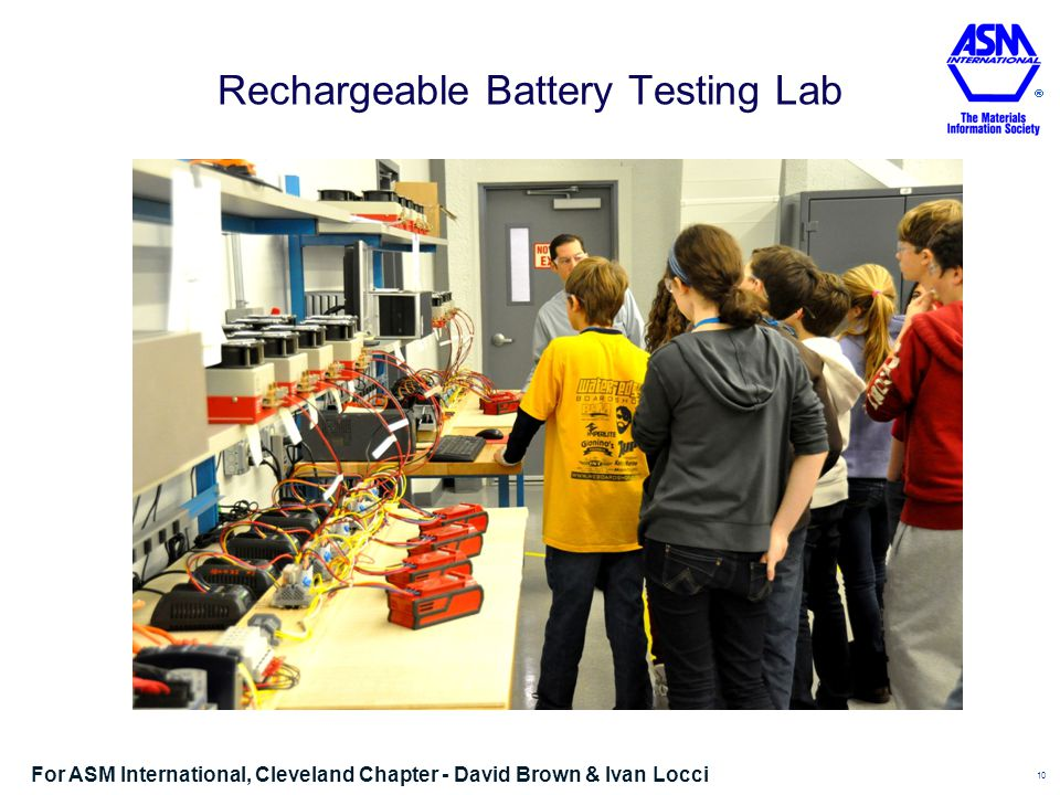 Rechargeable Battery Testing Lab 10 For ASM International, Cleveland Chapter - David Brown & Ivan Locci