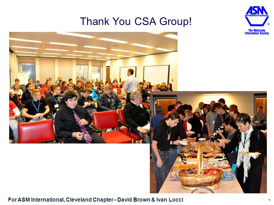 Thank You CSA Group! 15 For ASM International, Cleveland Chapter - David Brown & Ivan Locci