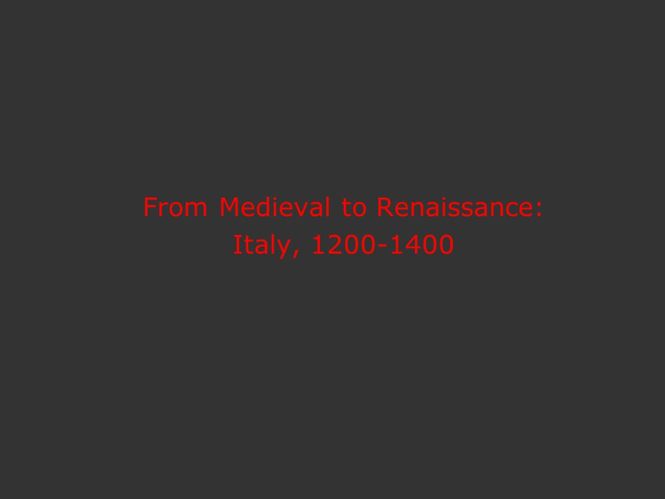 From Medieval to Renaissance: Italy, 1200-1400