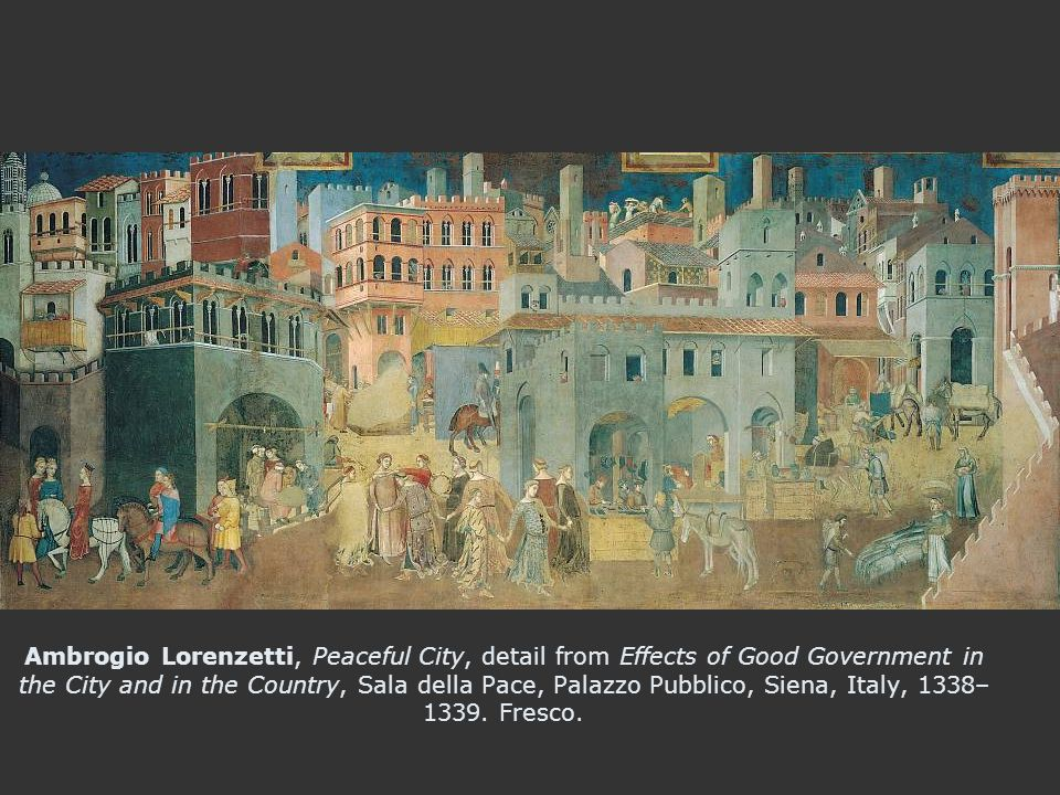 Ambrogio Lorenzetti, Peaceful City, detail from Effects of Good Government in the City and in the Country, Sala della Pace, Palazzo Pubblico, Siena, Italy, 1338– 1339.