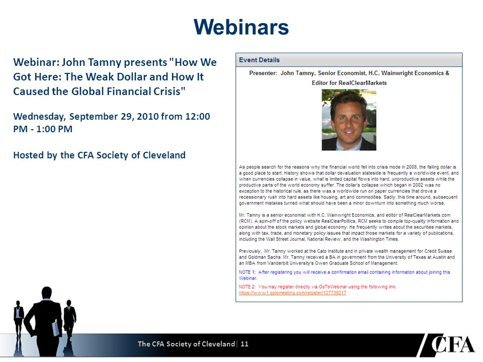 The CFA Society of Cleveland│ 11 Webinars Webinar: John Tamny presents How We Got Here: The Weak Dollar and How It Caused the Global Financial Crisis Wednesday, September 29, 2010 from 12:00 PM - 1:00 PM Hosted by the CFA Society of Cleveland