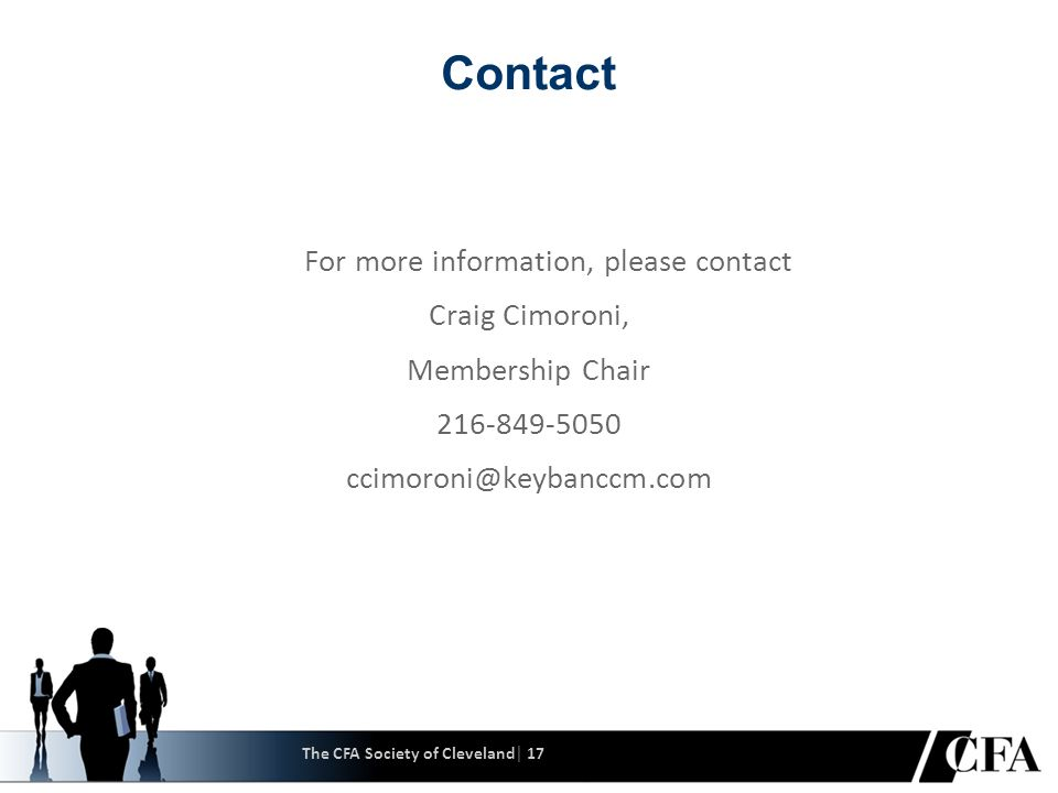 Contact For more information, please contact Craig Cimoroni, Membership Chair 216-849-5050 ccimoroni@keybanccm.com The CFA Society of Cleveland│ 17