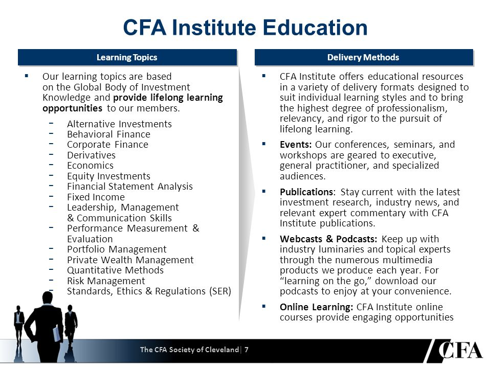 CFA Society of Cleveland – Who We Are  Mission: Provide opportunities for professional development and fellowship among Cleveland-area investment professionals, consistent with the ideals of excellence, integrity and education as set forth by the CFA Institute.