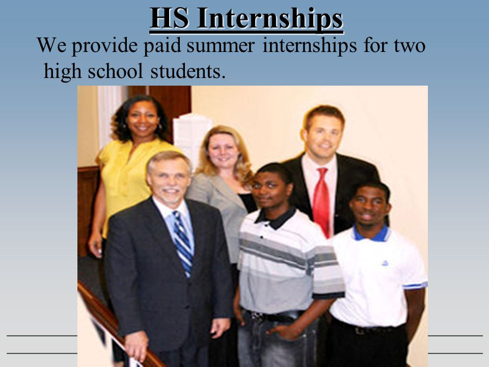 HS Internships HS Internships We provide paid summer internships for two high school students.