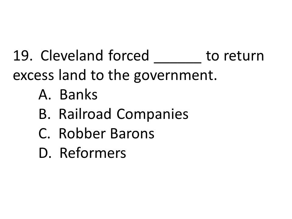 19. Cleveland forced ______ to return excess land to the government.