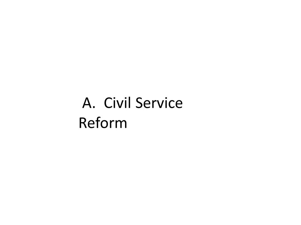 A. Civil Service Reform